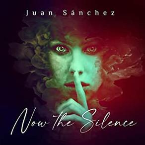 JUAN SANCHEZ, Now the Silence