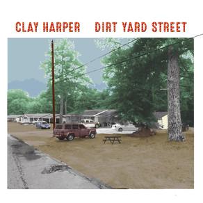 CLAY HARPER, Dirt Yard Street