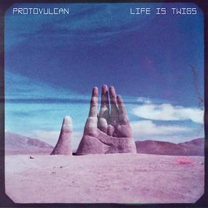 PROTOVULCAN, Life is Twigs/Psychic Pinball