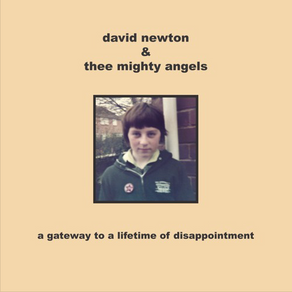 DAVID NEWTON & THEE MIGHTY ANGELS, A Gateway to a Lifetime of Disappointment