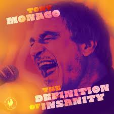 TONY MONACO, The Definition of Insanity
