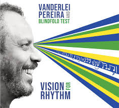 VANDERLEI PEREIRA AND BLINDFOLD TEST, Vision for Rhythm