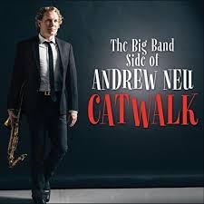 ANDREW NEU, Catwalk: The Big Band Side of Andrew Neu