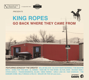 KING ROPES, Go Back Where They Came From
