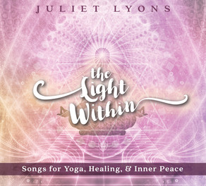 JULIET LYONS, The Light Within: Songs for Yoga, Healing & Inner Peace