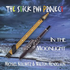 MICHAEL KOLLWITZ & WALTON MENDELSON, The Stick EWI Project: In the Moonlight