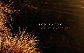 TOM EATON, How It Happened