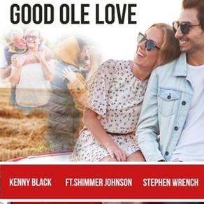 "KENNY BLACK  STEPHEN WRENCH  SHIMMER JOHNSON, ""Good Ole Love"""
