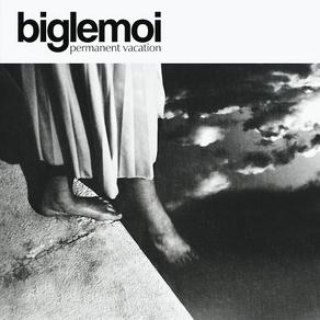 BIGLEMOI, Permanent Vacation