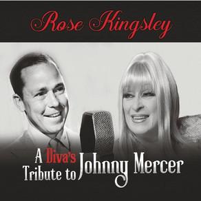 ROSE KINGSLEY, A Diva's Tribute to Johnny Mercer