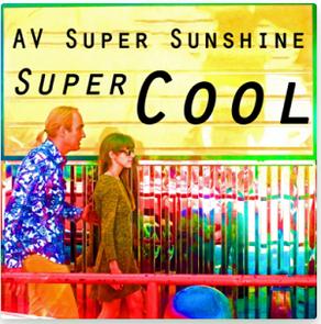 """AV SUPER SUNSHINE, """"Super Cool"""""""