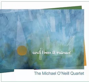 THE MICHAEL O'NEILL QUARTET, And Then It Rained