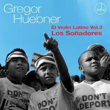 GREGOR HUEBNER, El Violin Latino, Vol. 3: Los Sonadores