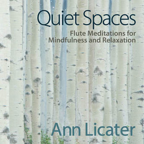 ANN LICATER, Quiet Spaces: Flute Meditations for Mindfulness and Relaxation