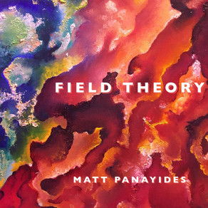 MATT PANAYIDES, Field Theory