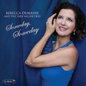 REBECCA DUMAINE AND THE DAVE MILLER TRIO, Someday, Someday
