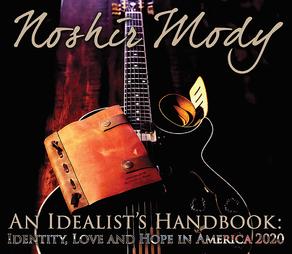 NOSHIR MODY, An Idealist's Handbook: Identity, Love and Hope in America 2020