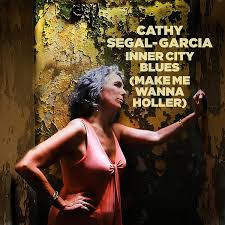 "CATHY SEGAL-GARCIA, ""Inner City Blues: Make Me Wanna Holler"""