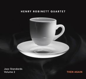 HENRY ROBINETT QUARTET, Jazz Standards, Volume 2: Then Again