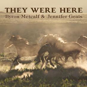 BYRON METCALF & JENNIFER GRAIS, They Were Here