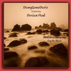 "DAWGGONEDAVIS ft. Dorian Paul, ""Boulders Weeping (Cry No More)"""