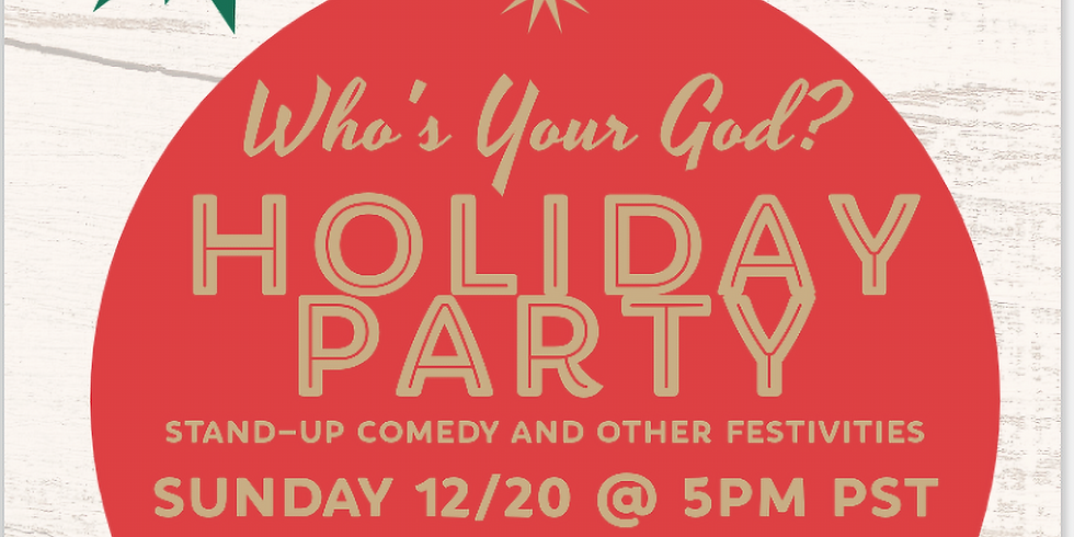 Who's Your God? Holiday Zoom Party and Comedy Show!!
