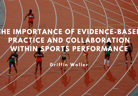 The Importance of Evidence-Based Practice and Collaboration within Sports Performance
