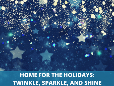 Home for the Holidays, Part 2: Twinkle, Sparkle, and Shine