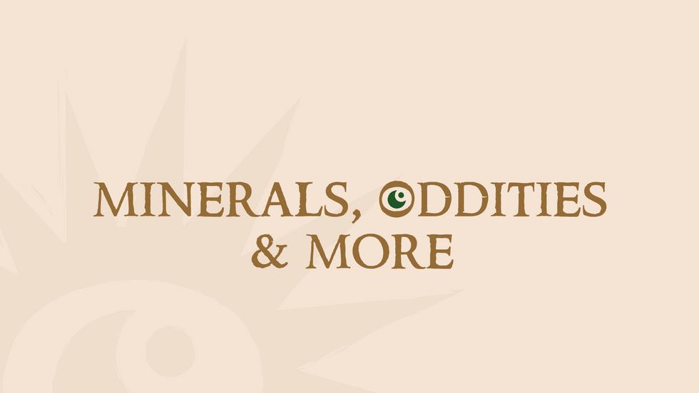 Minerals, Oddities & More