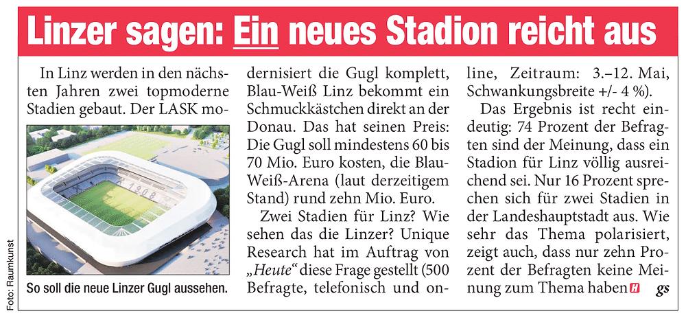 Unique research Umfrage HEUTE Derzeit werden zwei Fußballstadien für Blau-Weiß Linz und den LASK gebaut. Braucht es zwei Stadien oder würde ein Stadion für beiden Vereine zusammen reichen? Print Artikel