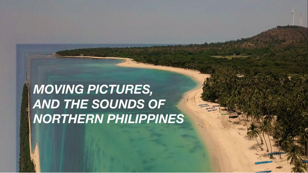 Moving Pictures, and the Sounds of Northern Philippines