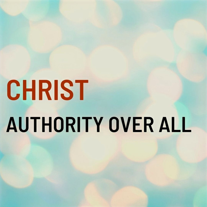 Christ Authority Over All