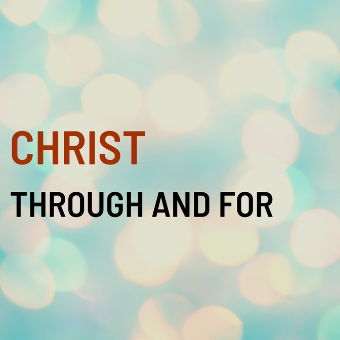 Christ Through and For