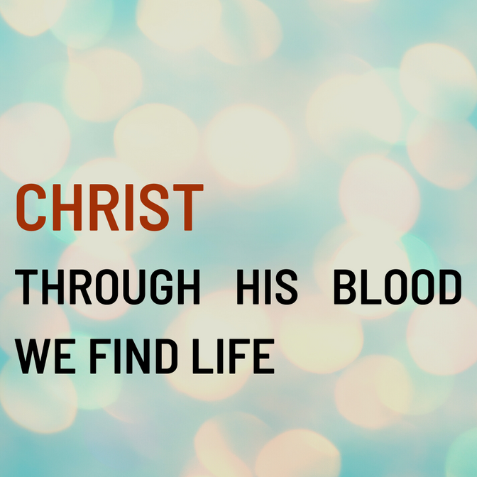 Christ Through His Blood We Find Life