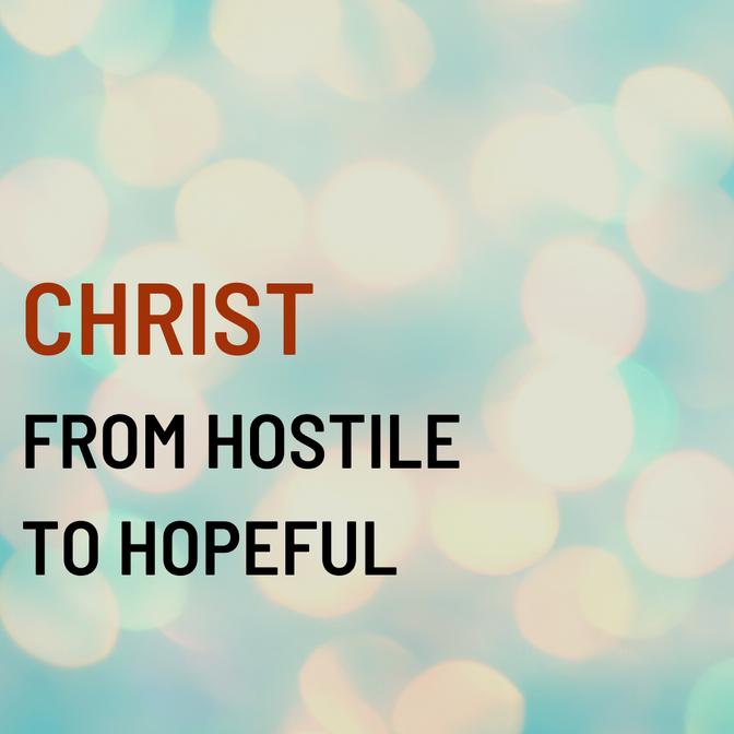 Christ From Hostile to Hopeful