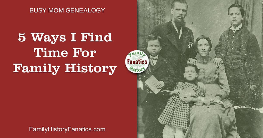 Genealogy tips for busy moms