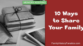 10 Ways to Share Your Family History