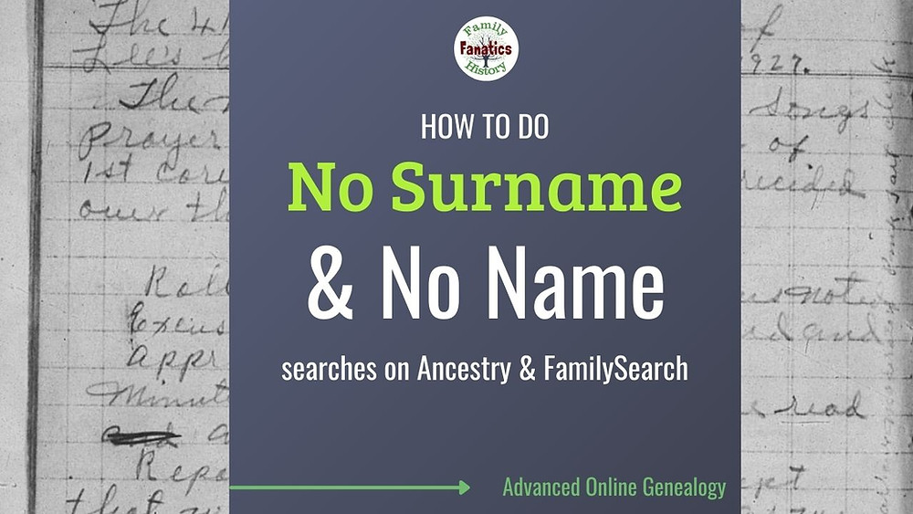 Learn how to find your ancestor by performing a no surname search.