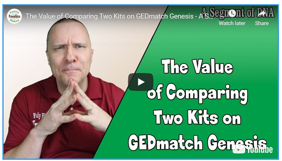 VIDEO: The Value of Comparing Two Kits on GEDmatch