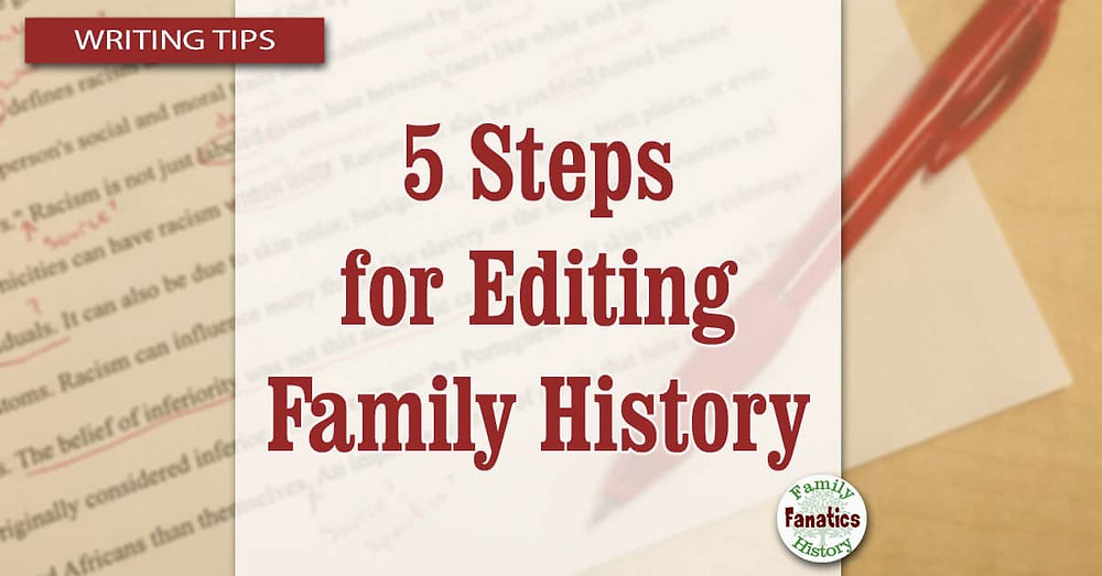 5 steps for editing family history over a red pen marking up a manuscript