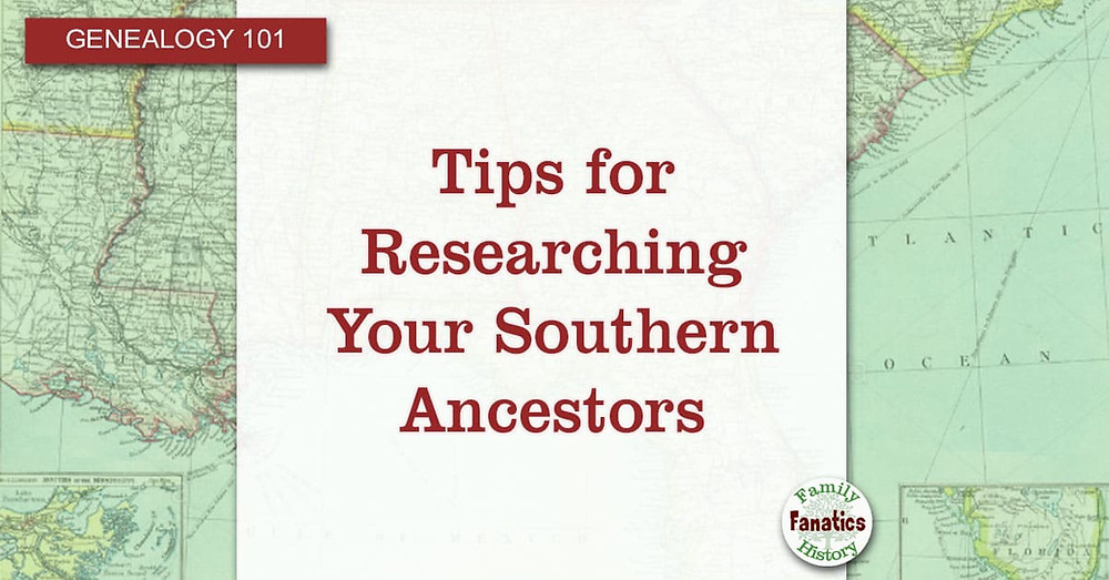 Southern US Map with title Tips for Researching Your Southern Ancestors