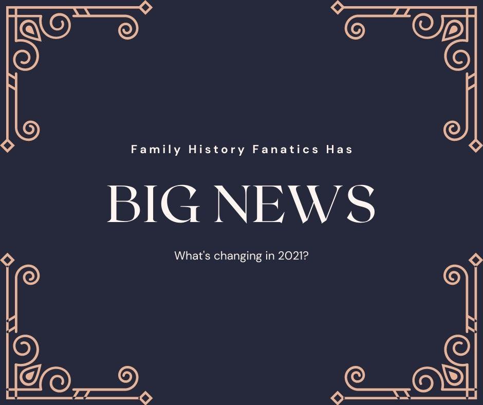 Big changes at Family History Fanatics