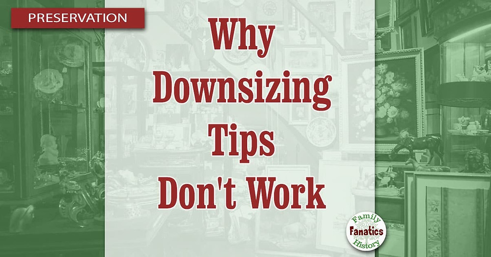cluttered home asking why downsizing tips don't work?