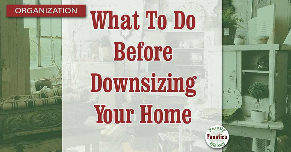 Need to downsize your home? What to do before you begin
