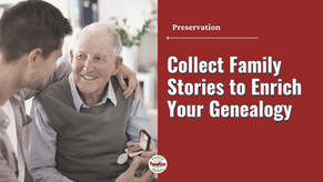 Six Easy Steps to Collect Family Stories to Enrich Your Genealogy