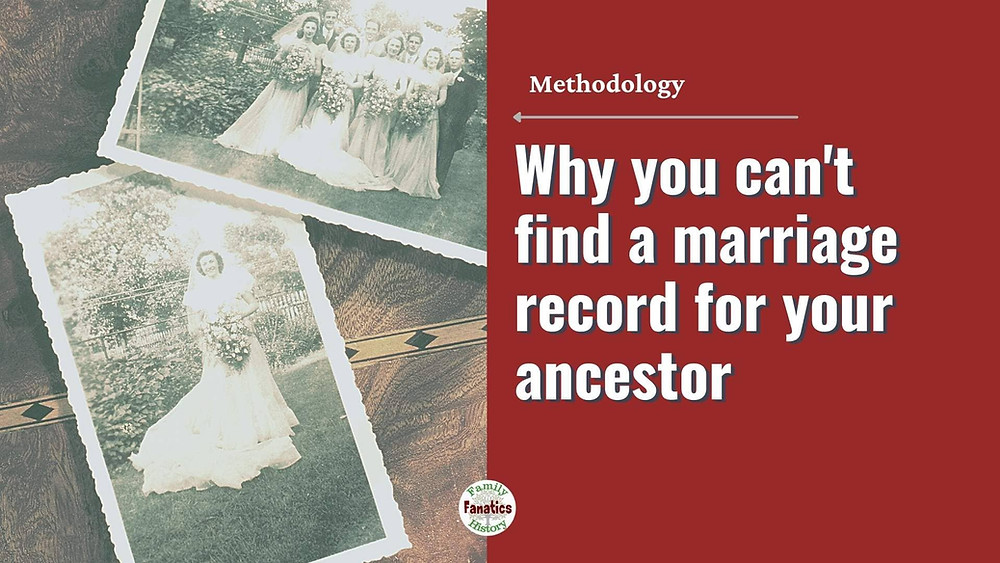 Learn why you can't a marriage record for your ancestor