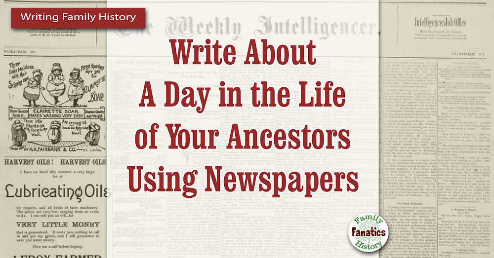 Newspaper for how to write about a day in the life of your ancestor