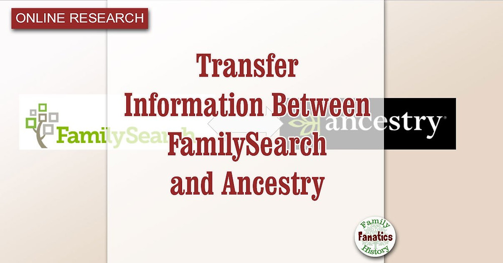 Transfer genealogy information between FamilySearch and Ancestry