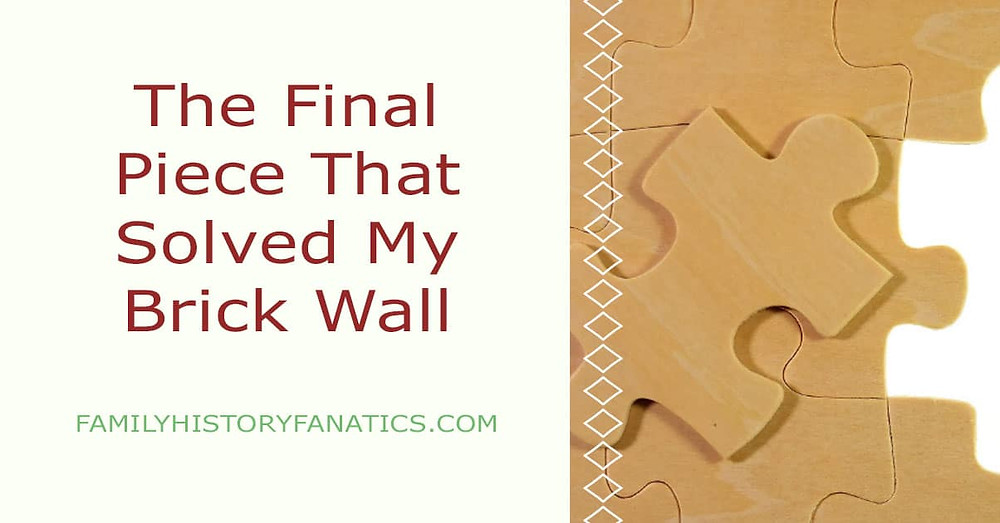 Puzzle piece with title final piece that solved my genealogy brick wall