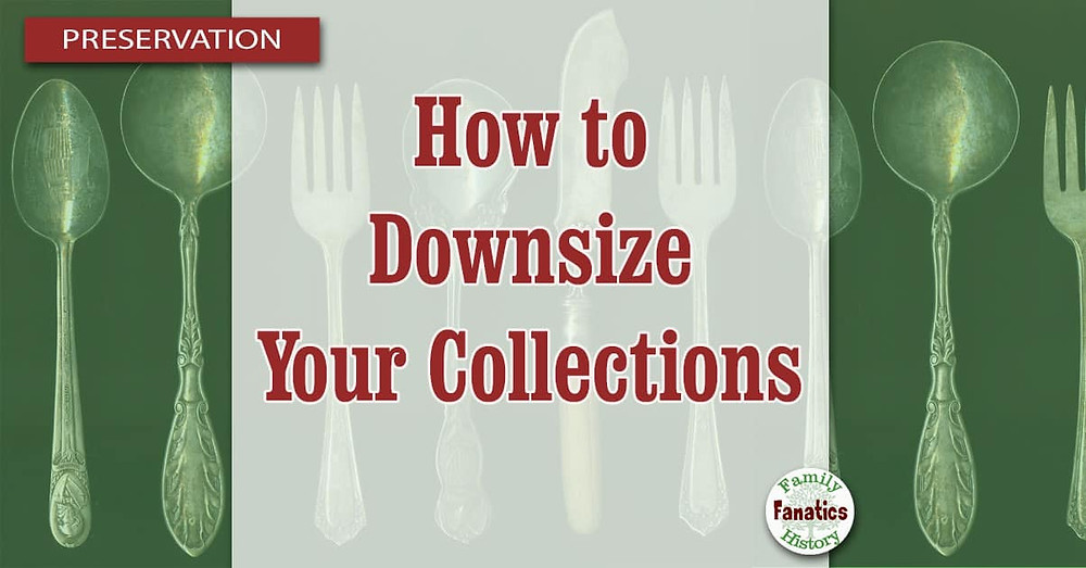 Family History and Downsizing Household Collections
